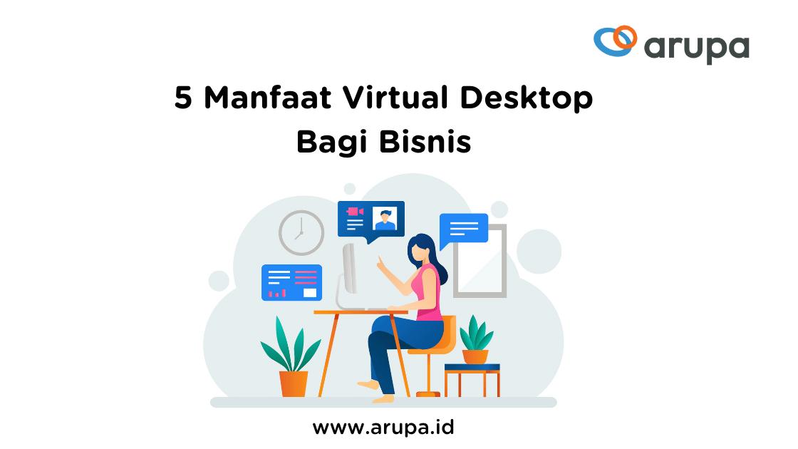 5 Manfaat Utama Virtual Desktop Bagi Bisnis